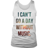 I Can't Go A Day Without Music Tank Top