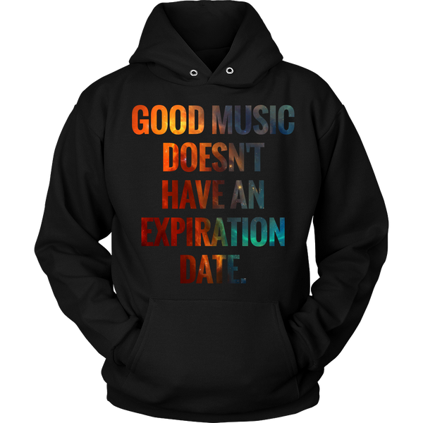 Good Music Doesn't Have An Expiration Date Hoodie