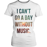 I Can't Go A Day Without Music T-Shirt
