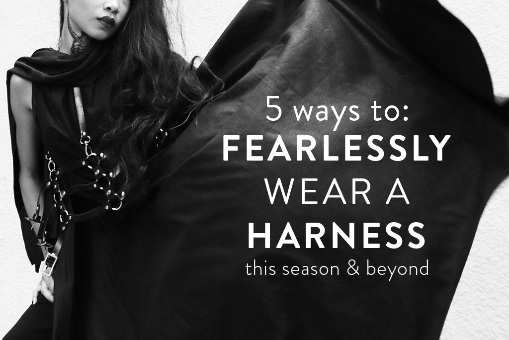 5 Ways To Fearlessly Wear A Harness This Season & Beyond