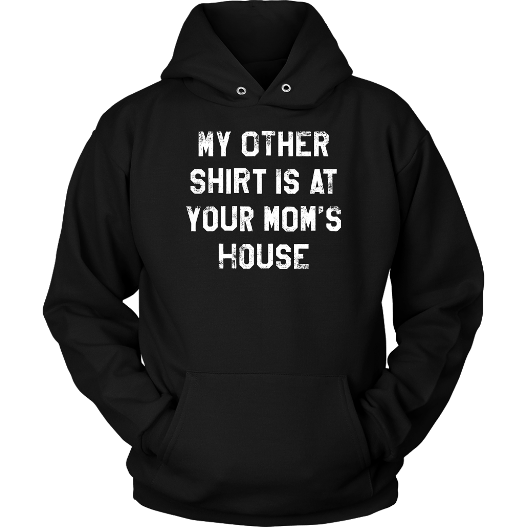My Other Shirt Is At Your Mom's House - Hoodie