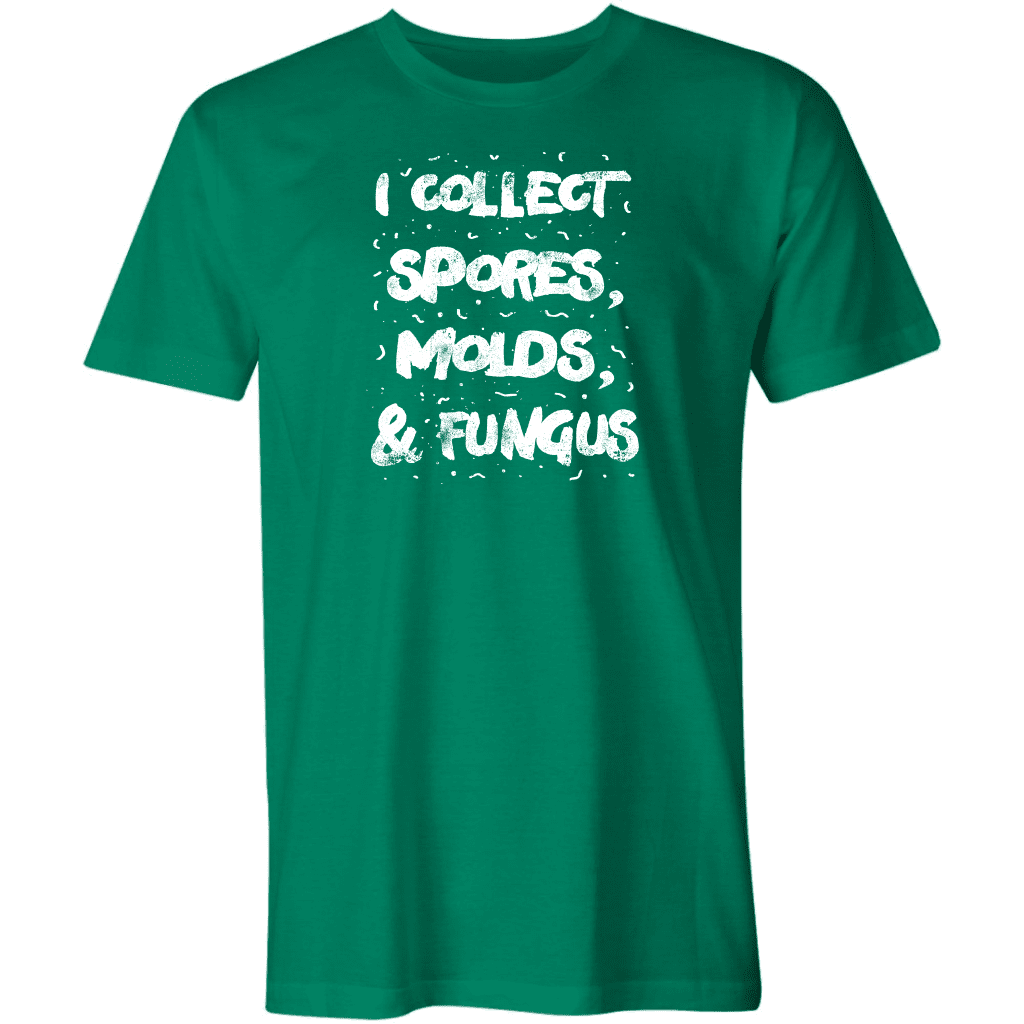 I Collect Spores, Molds, & Fungus T-Shirt