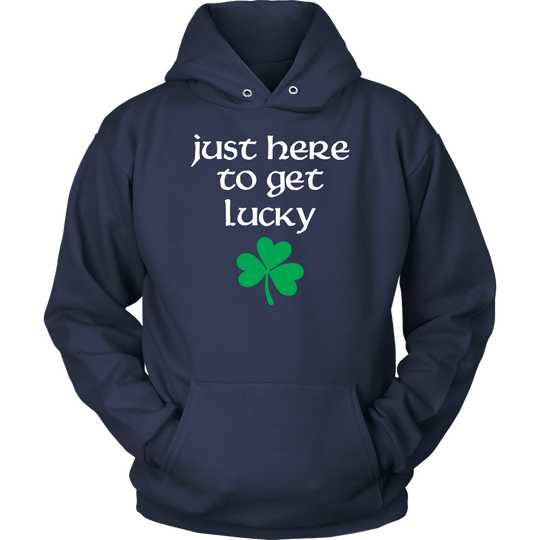 Just Here to Get Lucky Hoodie