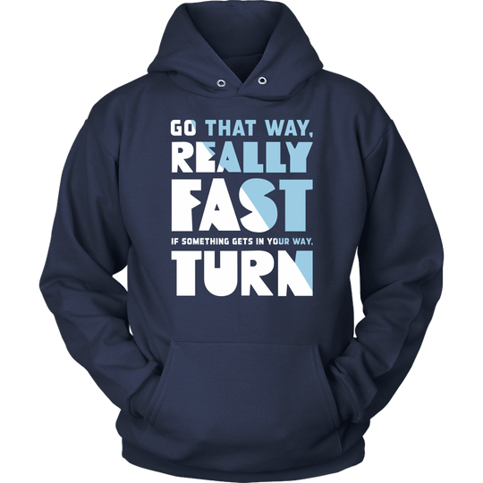 Go That Way Really Fast Hoodie