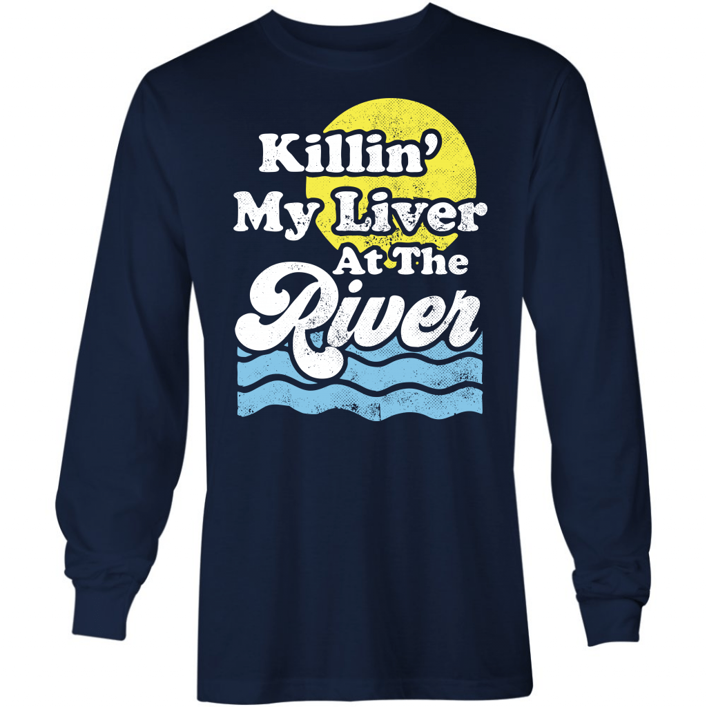 Killin' My Liver At The River - Long Sleeve T-Shirt
