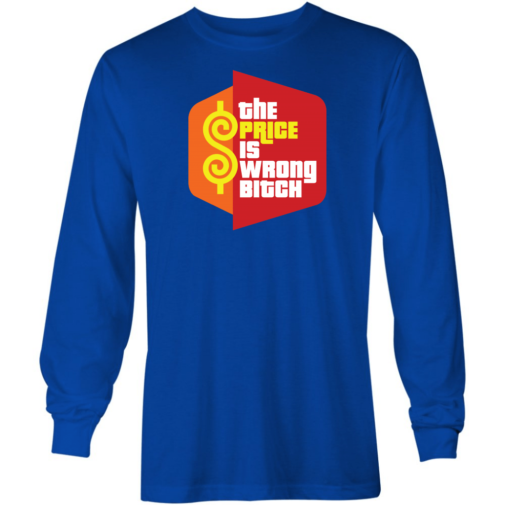 The Price Is Wrong Bitch - Long Sleeve T-Shirt