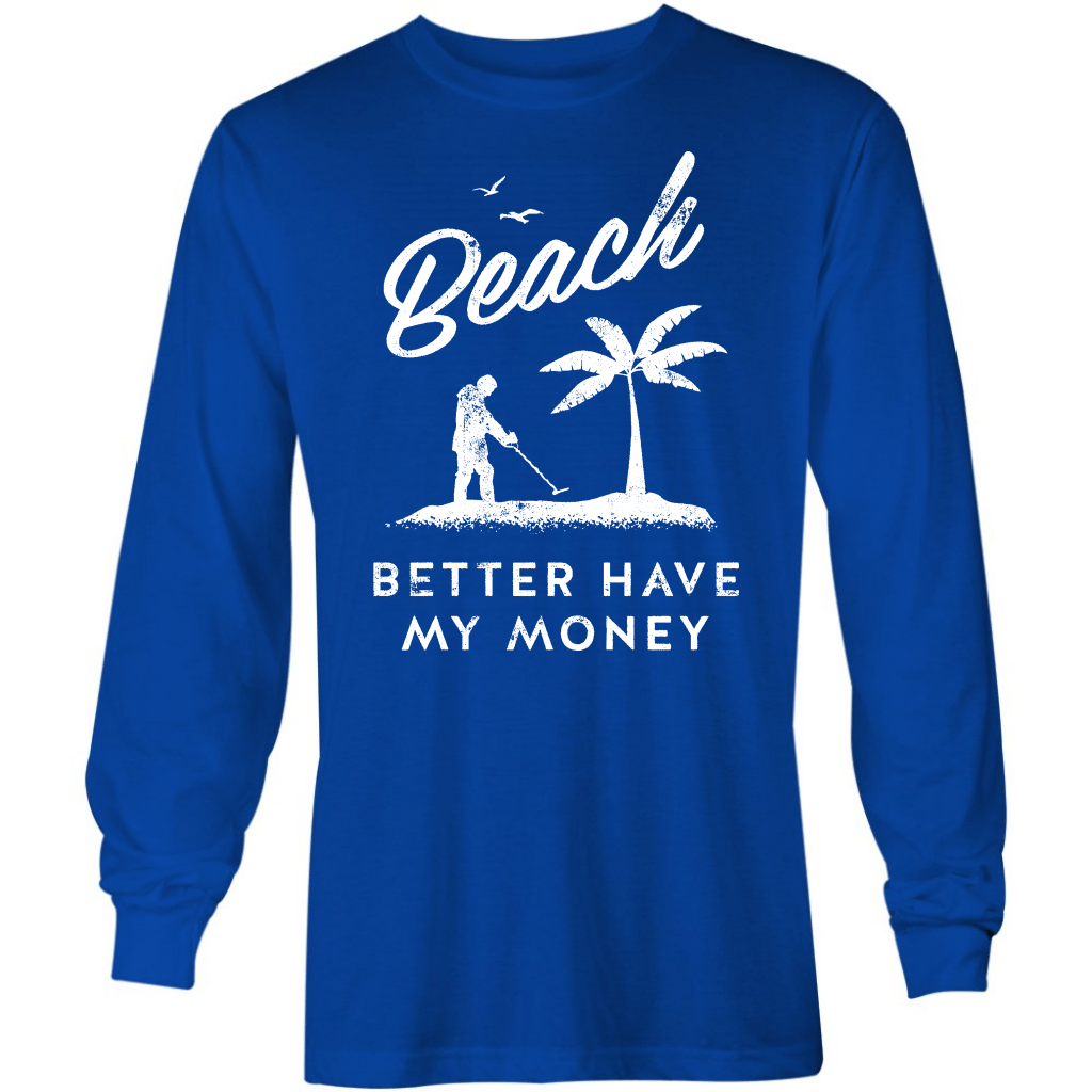 Beach Better Have My Money - Long Sleeve T-Shirt