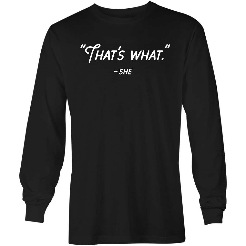 That's What She Said - Long Sleeve T-Shirt