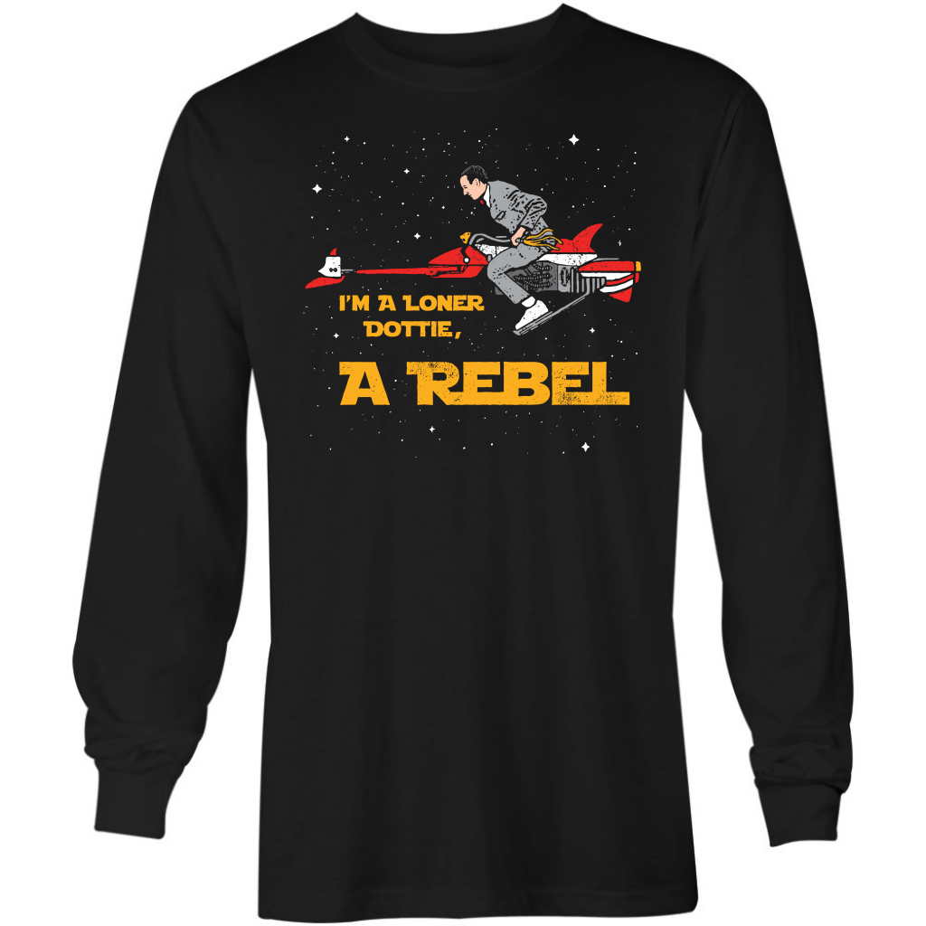 I'm A Loner Dottie, A Rebel  - Long Sleeve T-Shirt