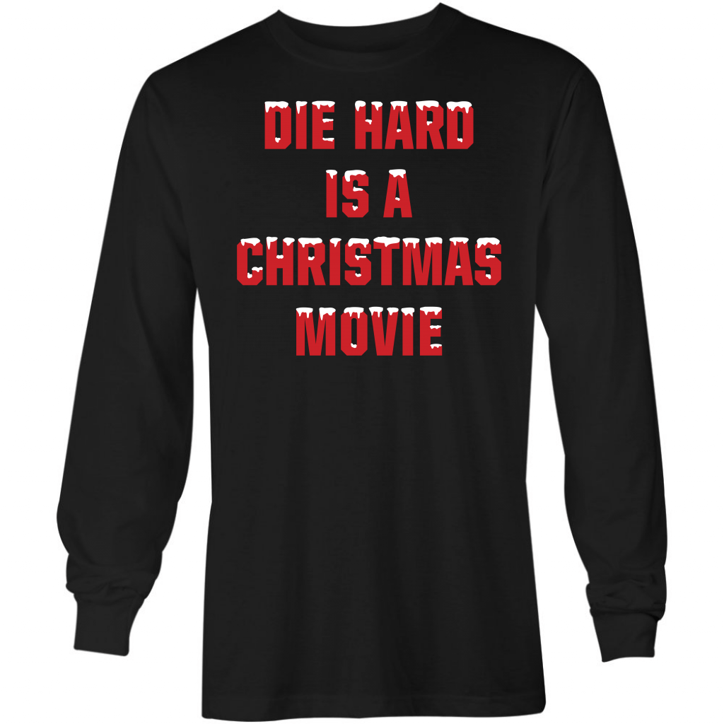 Die Hard is a Christmas Movie - Long Sleeve T-Shirt