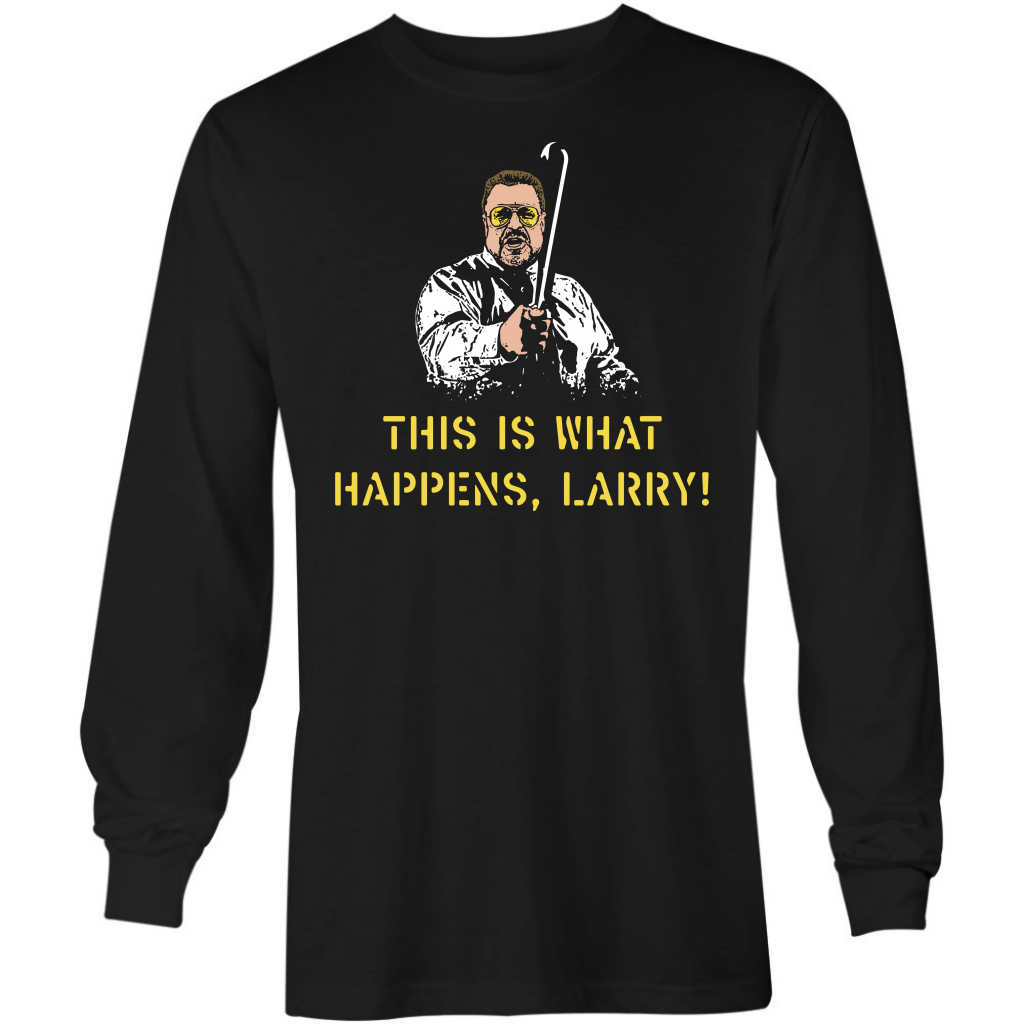 This Is What Happens, Larry - Long Sleeve T-Shirt