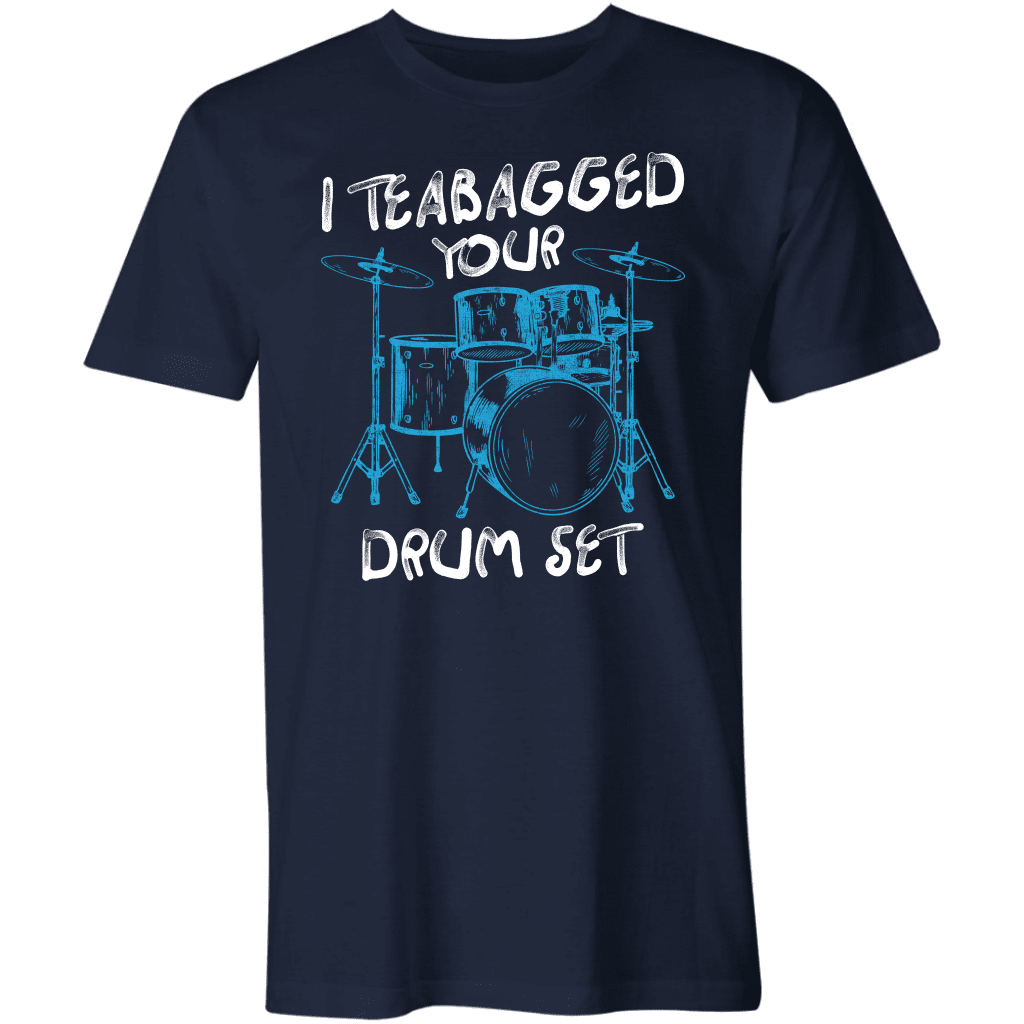 I Teabagged Your Drum Set