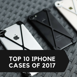 Top 10 iPhone Cases Of 2017
