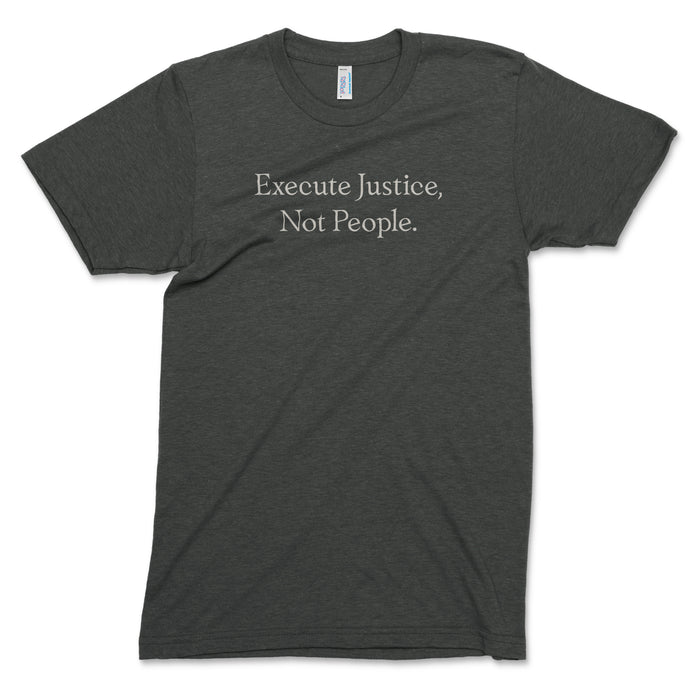 Execute Justice Not People T-Shirt // Unisex