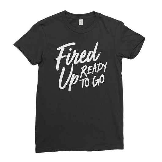 Fired Up Ready to Go T-Shirt // Women's
