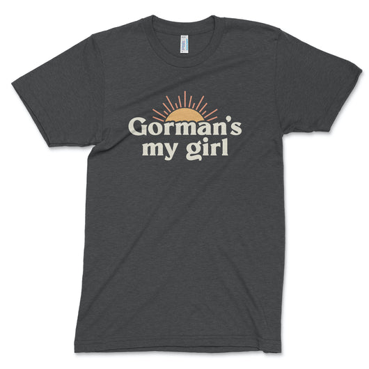 Gorman's My Girl T-Shirt // Unisex