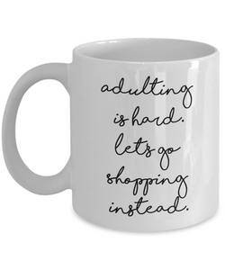 Mug Town - Mug Town - Adulting is Hard. Let's Go Shopping instead. - Coolest Coffee Cups