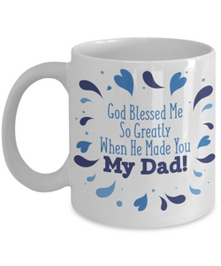 Mug Town - Mug Town - God Blessed Me So Greatly When He Made You My Dad! - Mug Gifts For Father's Day