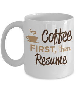 Mug Town - Coffee First, Then Resume - Coolest Coffee Mug