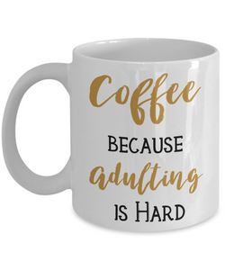 Mug Town - Because Adulting Is Hard - Coolest Coffee Mug