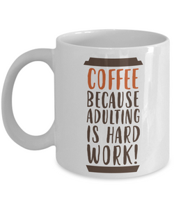 Mug Town - Mug Town - Because Adulting is Hard Work - Coolest Coffee Cups