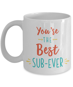 Mug Town - You're The Best Sub-Ever - Teacher Mug Gifts