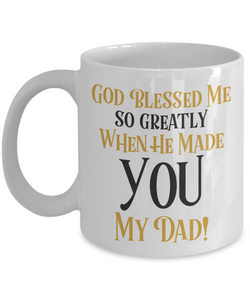 Mug Town - Mug Town - God Blessed Me So Greatly When He Made You My Dad! - Father's Day Mug Gifts