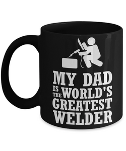 Mug Town - My Dad Is The World's Greatest Welder - Coolest Coffee Cups