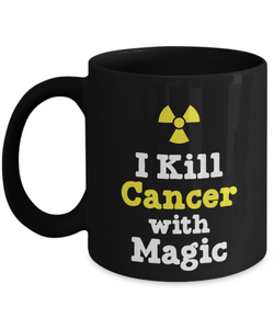 Mug Town - Mug Town - I Kill Cancer With Magic - Cancer Therapist Mug Gifts