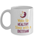 Mug Town - Sleep With A Dietitian - Wake Up Healthy Cup Gifts