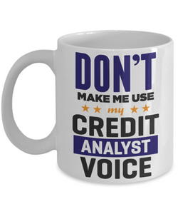 Mug Town - Mug Town - Don't Make Me Use My Credit Analyst Voice - Coolest Coffee Cups