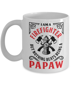 Mug Town - Mug Town - I Am A Firefighter But Nothing Beats Being A Papaw - Coolest Coffee Cups