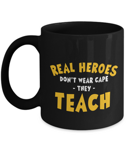 Mug Town - Real Heroes Don't Wear Cape - Teacher Appreciation Mug Gifts