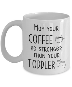 Mug Town - Mug Town - Be Stronger Than Your Toddler - Coolest Coffee Cups