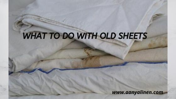 What to do with old sheets