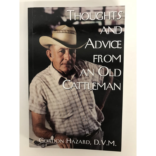 Thoughts and Advice from an Old Cattleman: By Gordon Hazard