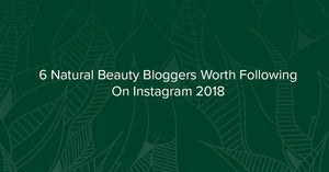 6 Natural Beauty Bloggers Worth Following On Instagram 2018