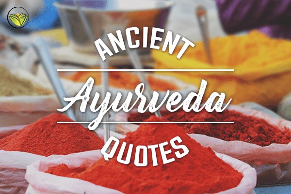 20 Quotes From Ancient Ayurveda