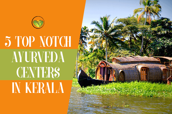 5 Top Notch Ayurveda Centers In Kerala