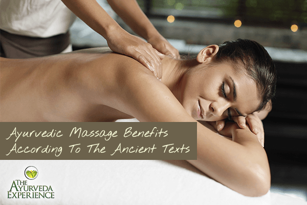 The Benefits Of Ayurvedic Massage According To The Ancient Ayurvedic Texts