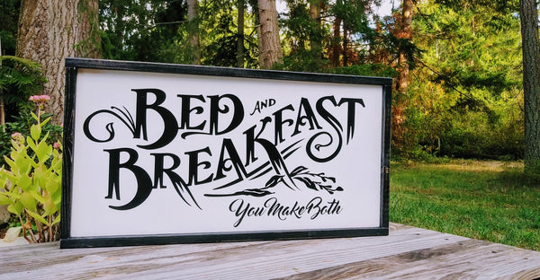 Bed and Breakfast You Make Both  Modern Rustic Farmhouse Cottage Wood sign
