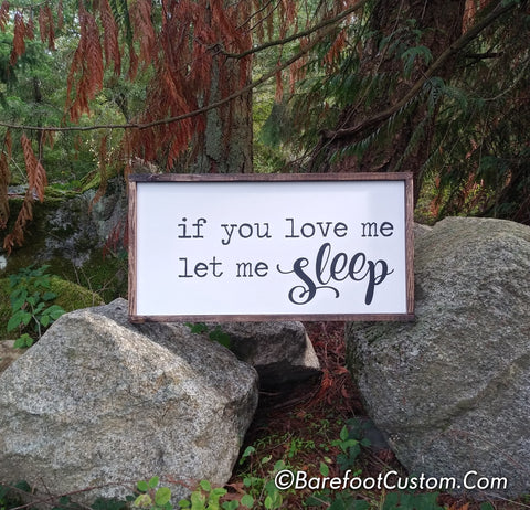 If You Love Me Let Me Sleep Modern Rustic Farmhouse Cottage Shabby Wood sign