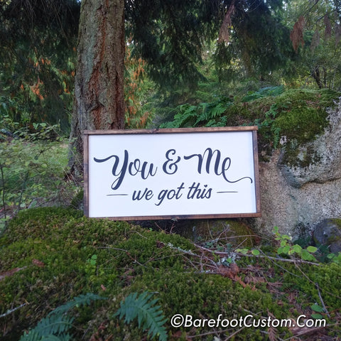 You and Me We Got This Modern Rustic Farmhouse Cottage Shabby Wood sign