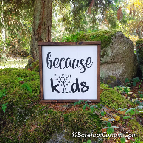 because kids, farmhouse sign, family fun gift, mother's gift, father's gift, daycare sign