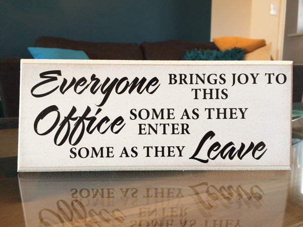 "Everyone Brings Joy to This Office - Funny Quote Shabby Plaque 10""x4"" p018"