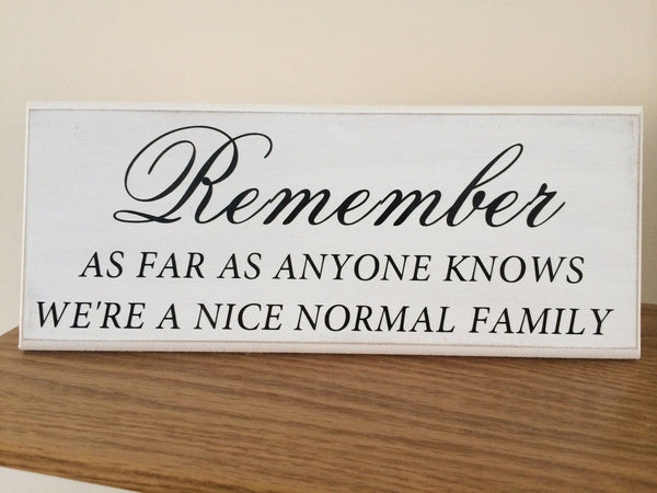 "Remember are Far as Anyone Knows We are Normal - Shabby Chic Plaque 10""x4"" p048"