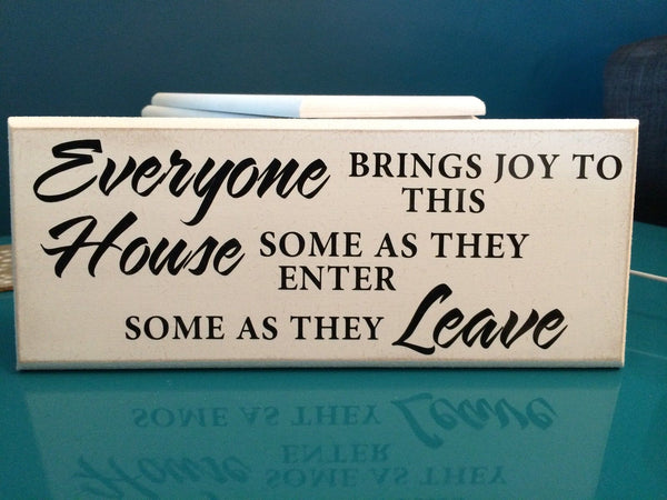 "Everyone Brings Joy to This House - Funny Quote Shabby Plaque 10""x4"" p017"