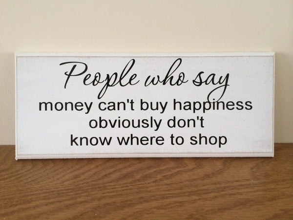 "Funny Quote, Money Can't Buy Happiness - Shabby Chic Plaque 10""x4"" p023"