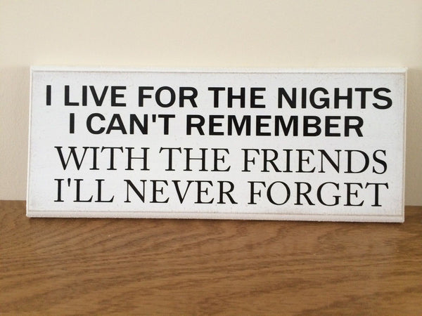 "Shabby Chic Plaque - I live for The Nights I Can't Remember Funny 10""x4"" p052"
