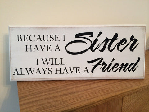 "Because I have a Sister I will Always - Shabby Chic Plaque Sign 10""x4"" p008"